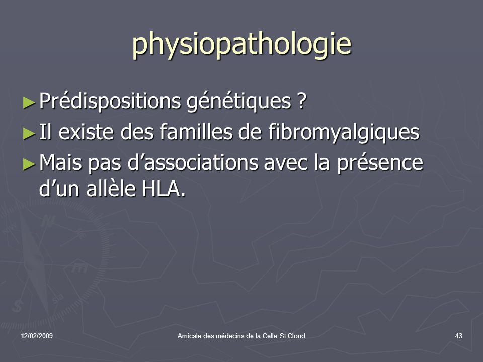 12/02/2009Amicale des médecins de la Celle St Cloud43 physiopathologie Prédispositions génétiques ? Prédispositions génétiques ? Il existe des famille