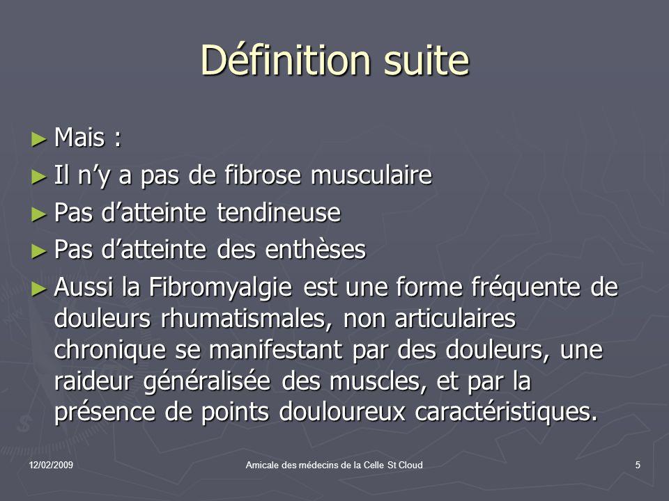 12/02/2009Amicale des médecins de la Celle St Cloud66 Critères ACR suite 2 DOULEUR A LA PALPATION DIGITALE DE ONZE DES DIX-HUIT POINTS SUIVANTS ** (fig) 2 DOULEUR A LA PALPATION DIGITALE DE ONZE DES DIX-HUIT POINTS SUIVANTS ** (fig) Définition : la douleur à la palpation digitale, doit être présente au niveau dau moins onze des dix-huit points suivants : - Occiput : bilatéral, à linsertion des muscles sous-occipitaux.