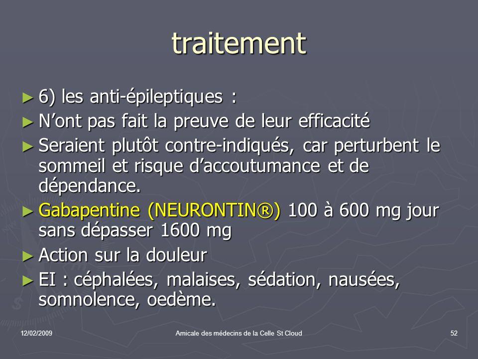 12/02/2009Amicale des médecins de la Celle St Cloud52 traitement 6) les anti-épileptiques : 6) les anti-épileptiques : Nont pas fait la preuve de leur