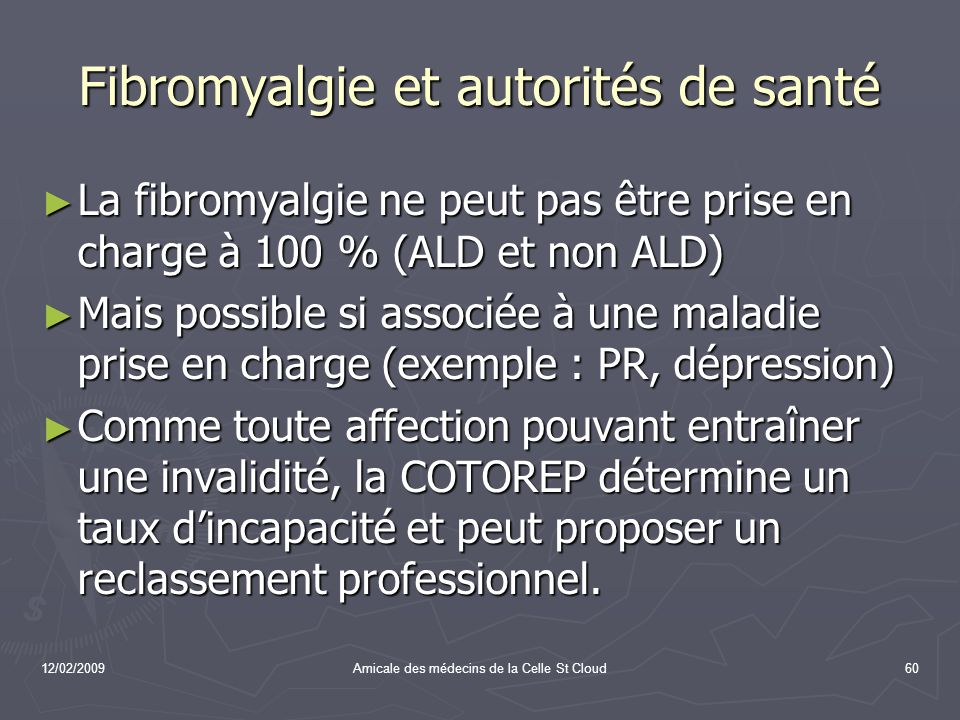 12/02/2009Amicale des médecins de la Celle St Cloud60 Fibromyalgie et autorités de santé La fibromyalgie ne peut pas être prise en charge à 100 % (ALD