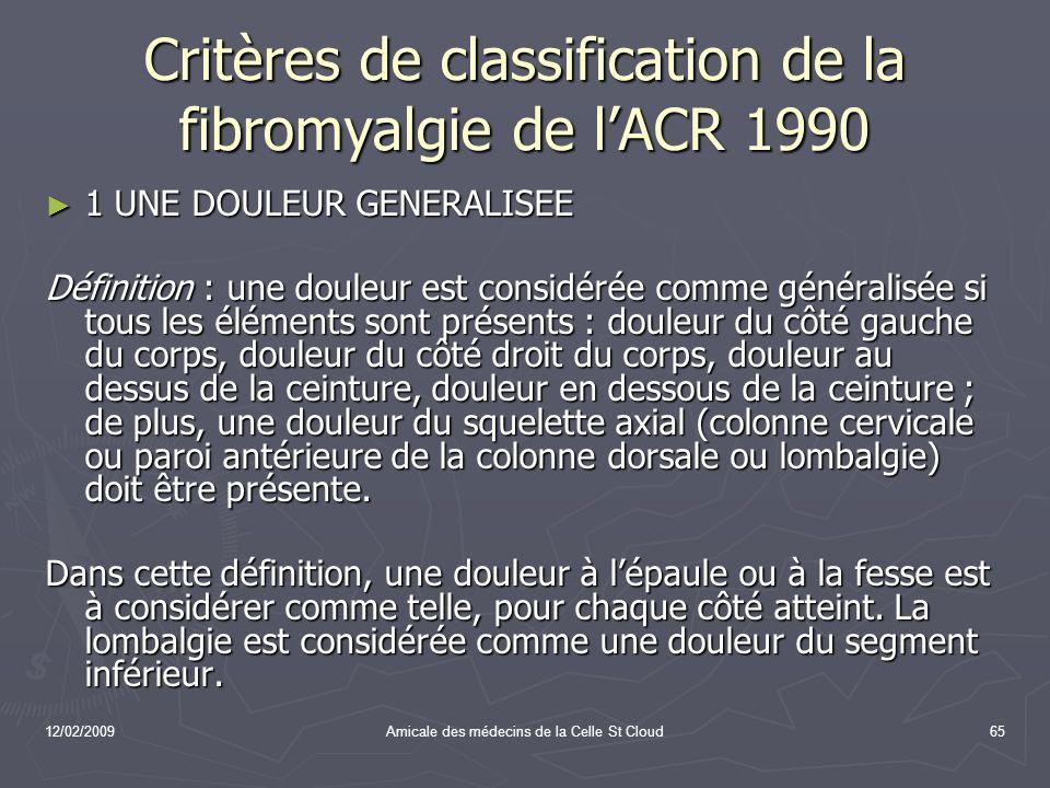 12/02/2009Amicale des médecins de la Celle St Cloud65 Critères de classification de la fibromyalgie de lACR 1990 1 UNE DOULEUR GENERALISEE 1 UNE DOULE