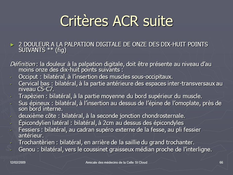 12/02/2009Amicale des médecins de la Celle St Cloud66 Critères ACR suite 2 DOULEUR A LA PALPATION DIGITALE DE ONZE DES DIX-HUIT POINTS SUIVANTS ** (fi