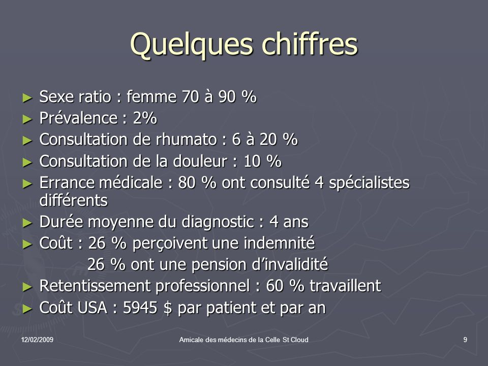 12/02/2009Amicale des médecins de la Celle St Cloud9 Quelques chiffres Sexe ratio : femme 70 à 90 % Sexe ratio : femme 70 à 90 % Prévalence : 2% Préva