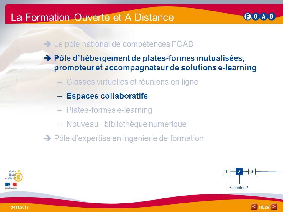 /26 2011/2012 10 La Formation Ouverte et A Distance Le pôle national de compétences FOAD Pôle dhébergement de plates-formes mutualisées, promoteur et