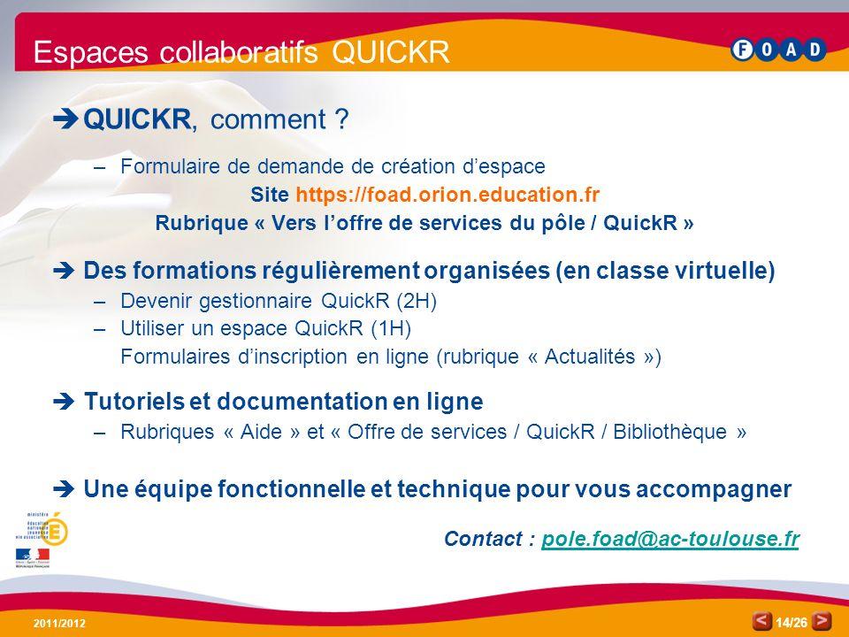 /26 2011/2012 14 Espaces collaboratifs QUICKR QUICKR, comment ? –Formulaire de demande de création despace Site https://foad.orion.education.fr Rubriq