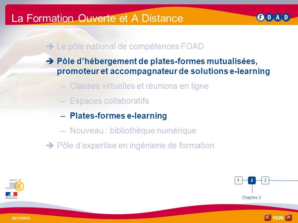 /26 2011/2012 15 La Formation Ouverte et A Distance Le pôle national de compétences FOAD Pôle dhébergement de plates-formes mutualisées, promoteur et