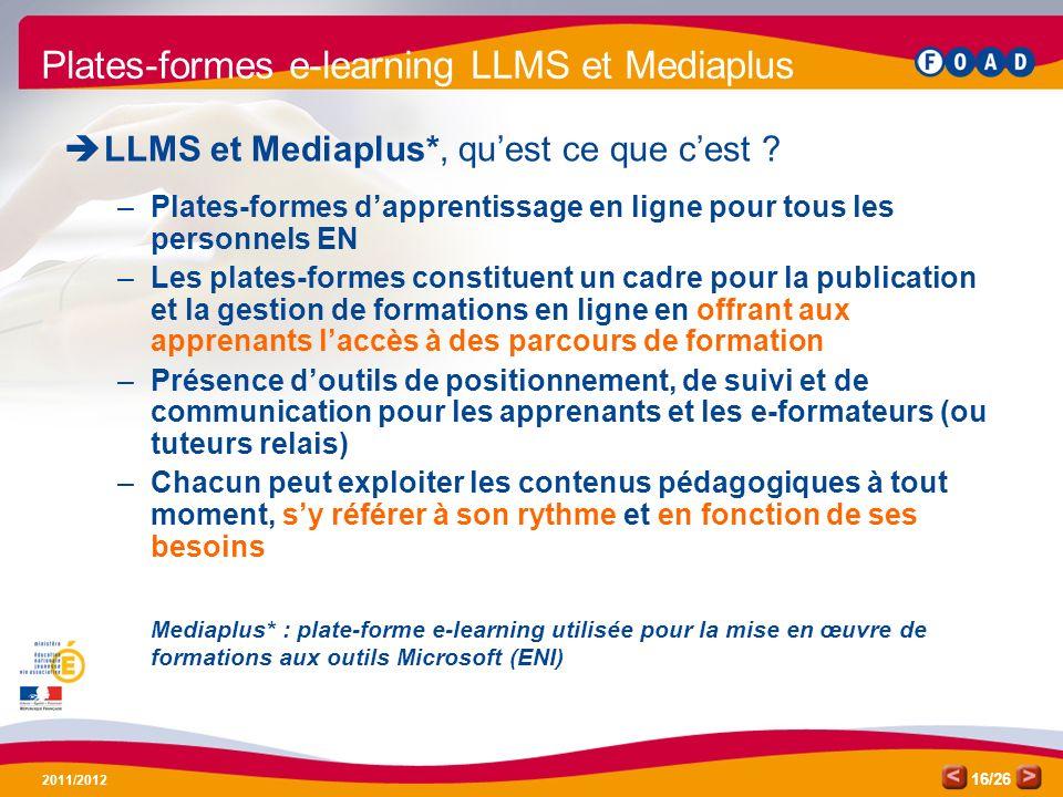 /26 2011/2012 16 Plates-formes e-learning LLMS et Mediaplus LLMS et Mediaplus*, quest ce que cest ? –Plates-formes dapprentissage en ligne pour tous l