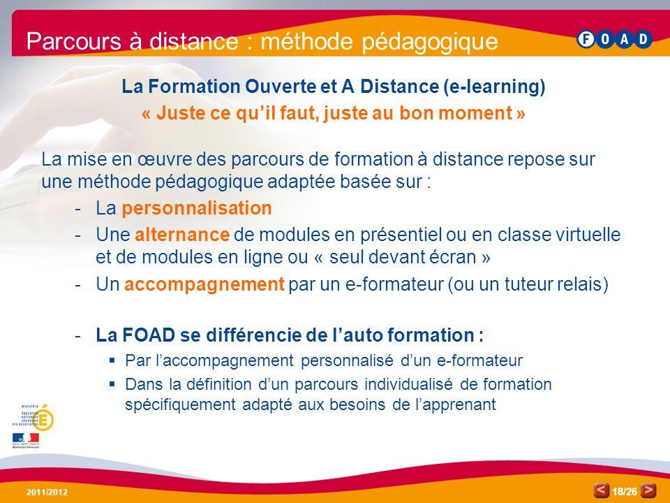 /26 2011/2012 18 La Formation Ouverte et A Distance (e-learning) « Juste ce quil faut, juste au bon moment » La mise en œuvre des parcours de formatio