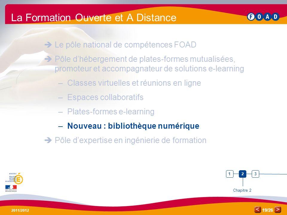 /26 2011/2012 19 La Formation Ouverte et A Distance Le pôle national de compétences FOAD Pôle dhébergement de plates-formes mutualisées, promoteur et