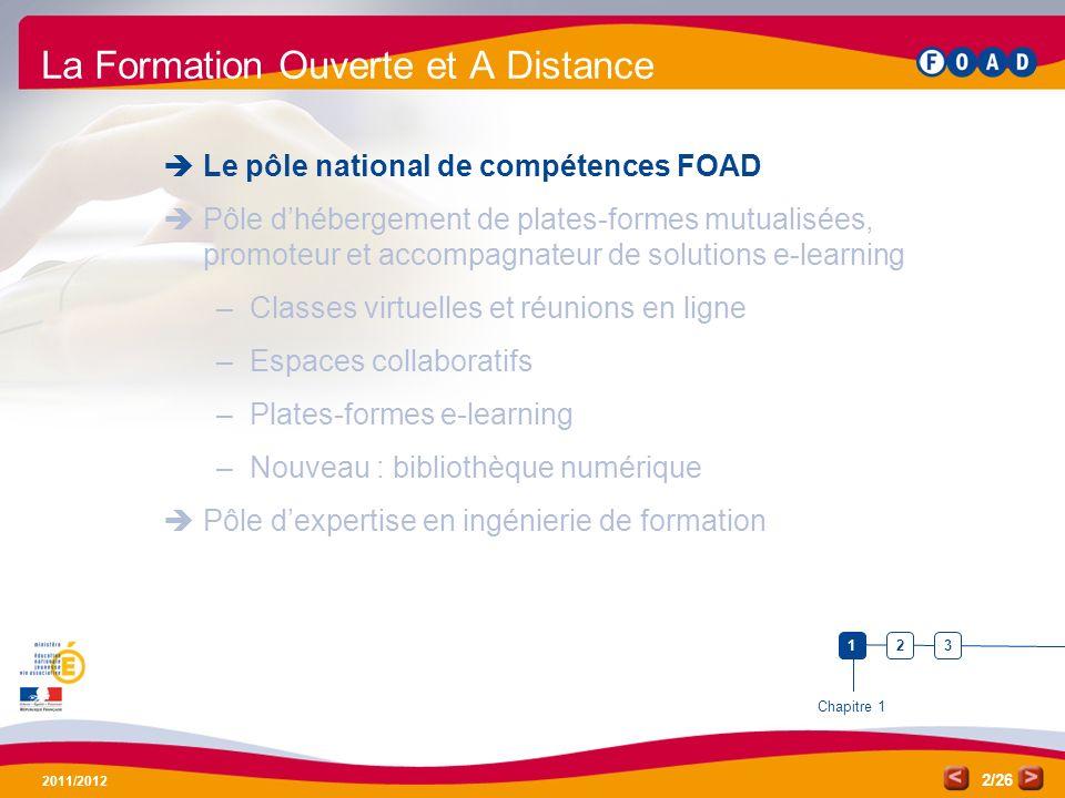 /26 2011/2012 2 La Formation Ouverte et A Distance Le pôle national de compétences FOAD Pôle dhébergement de plates-formes mutualisées, promoteur et a