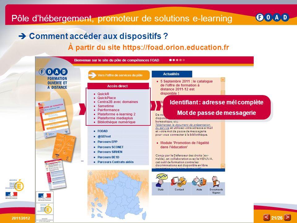 /26 2011/2012 21 Pôle dhébergement, promoteur de solutions e-learning Comment accéder aux dispositifs ? À partir du site https://foad.orion.education.