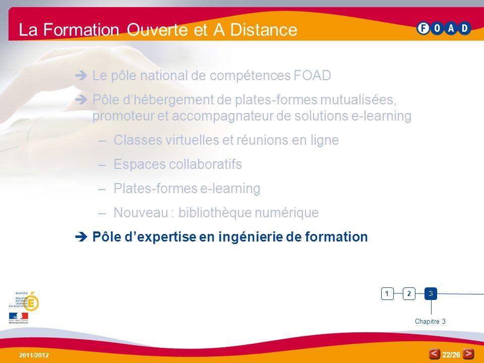 /26 2011/2012 22 La Formation Ouverte et A Distance Le pôle national de compétences FOAD Pôle dhébergement de plates-formes mutualisées, promoteur et