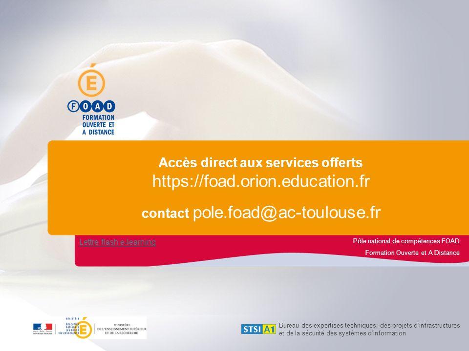 Pôle national de compétences FOAD Formation Ouverte et A Distance Accès direct aux services offerts https://foad.orion.education.fr contact pole.foad@