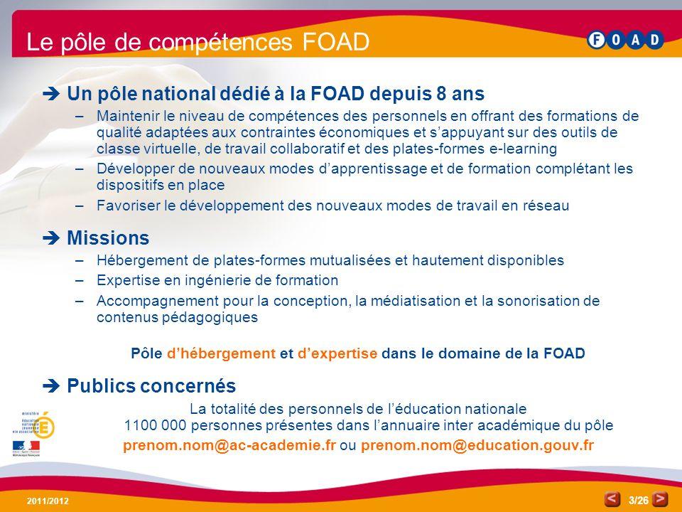 /26 2011/2012 3 Le pôle de compétences FOAD Un pôle national dédié à la FOAD depuis 8 ans –Maintenir le niveau de compétences des personnels en offran