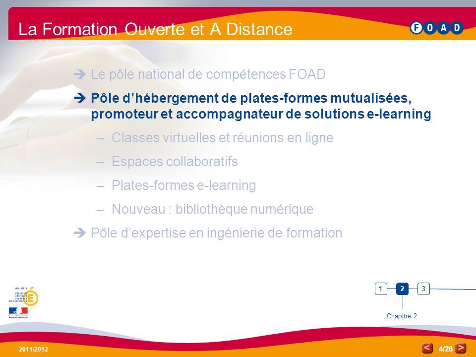 /26 2011/2012 4 La Formation Ouverte et A Distance Le pôle national de compétences FOAD Pôle dhébergement de plates-formes mutualisées, promoteur et a