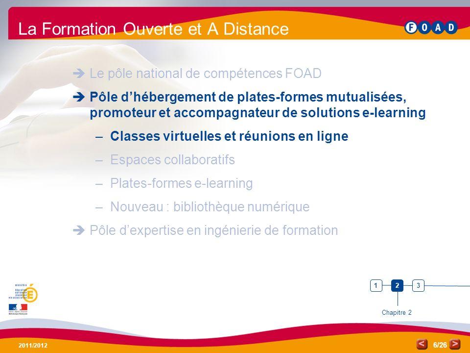 /26 2011/2012 6 La Formation Ouverte et A Distance Le pôle national de compétences FOAD Pôle dhébergement de plates-formes mutualisées, promoteur et a