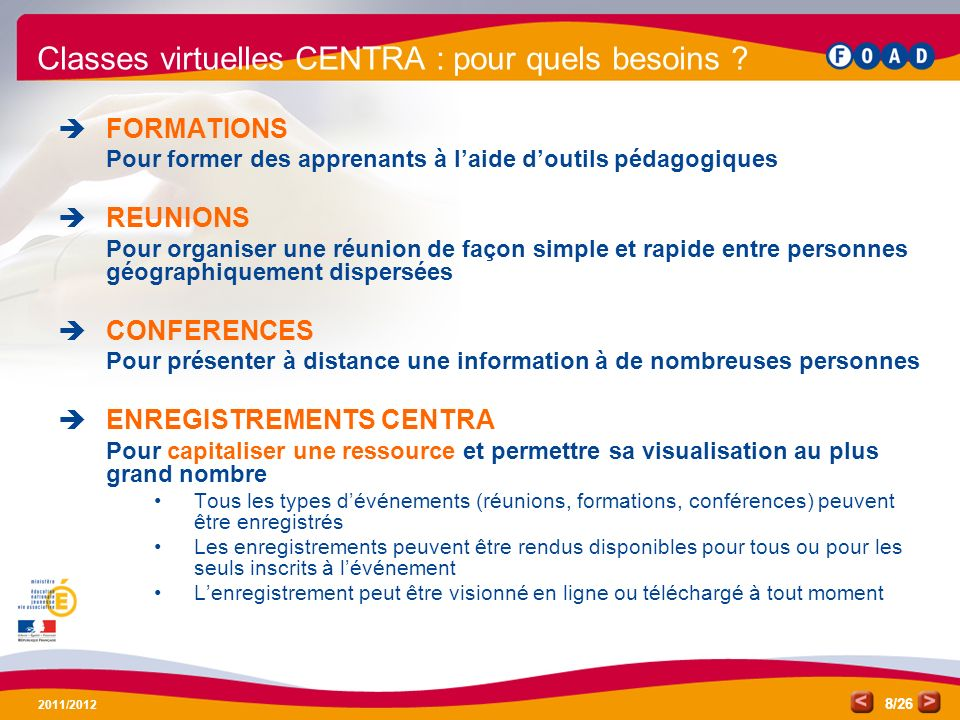 /26 2011/2012 8 Classes virtuelles CENTRA : pour quels besoins ? FORMATIONS Pour former des apprenants à laide doutils pédagogiques REUNIONS Pour orga