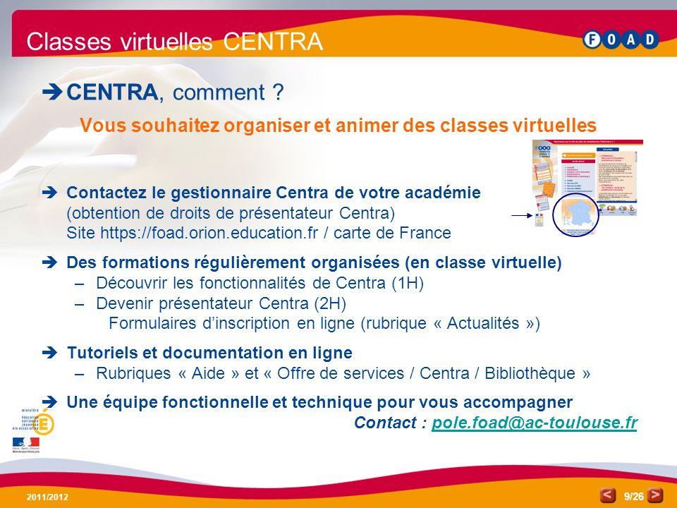 /26 2011/2012 9 Classes virtuelles CENTRA CENTRA, comment ? Vous souhaitez organiser et animer des classes virtuelles Contactez le gestionnaire Centra