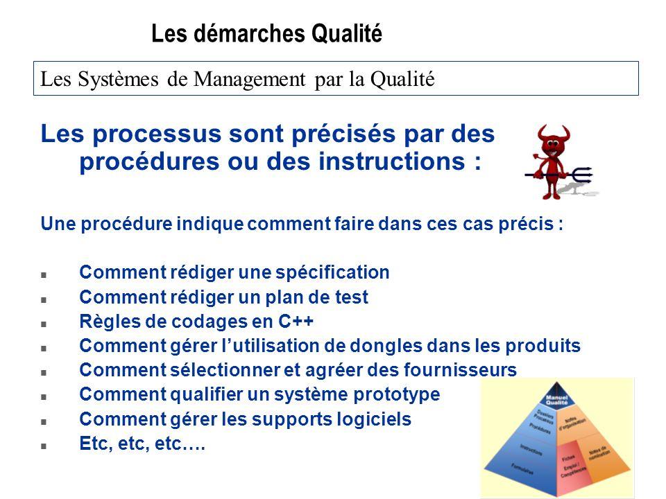 Les démarches Qualité Les processus sont précisés par des procédures ou des instructions : Une procédure indique comment faire dans ces cas précis : n