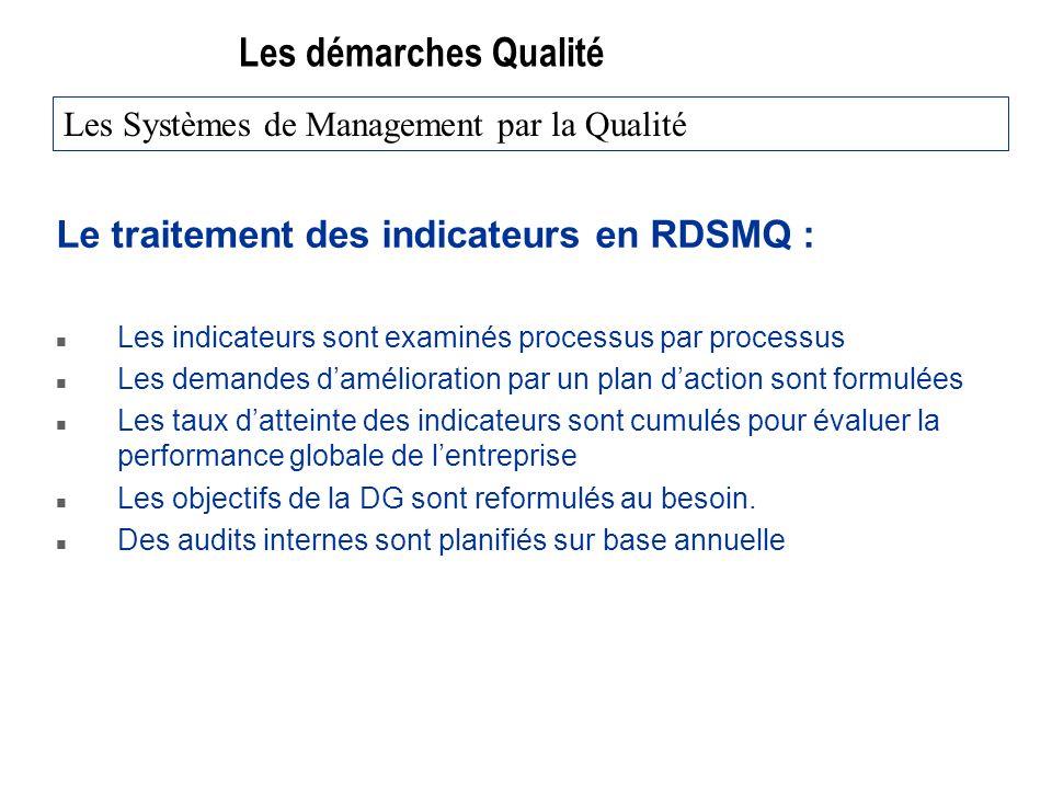 Les démarches Qualité Le traitement des indicateurs en RDSMQ : n Les indicateurs sont examinés processus par processus n Les demandes damélioration pa