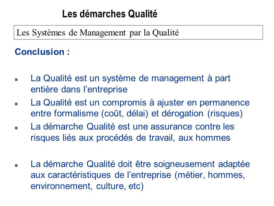 Les démarches Qualité Conclusion : n La Qualité est un système de management à part entière dans lentreprise n La Qualité est un compromis à ajuster e