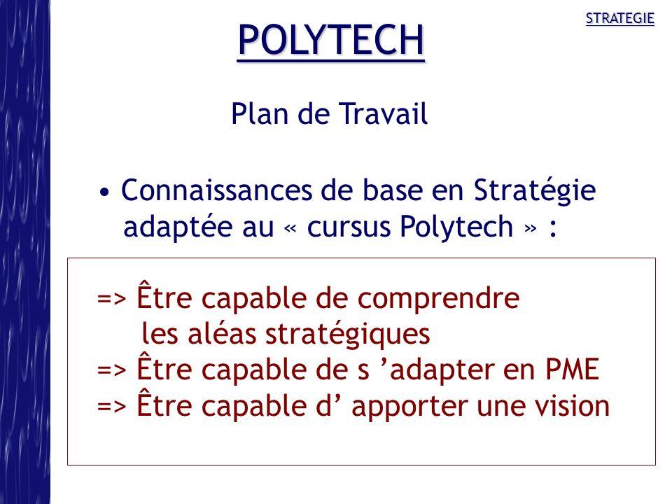 STRATEGIE POLYTECH Connaissances de base en Stratégie adaptée au « cursus Polytech » : => Être capable de comprendre les aléas stratégiques => Être ca