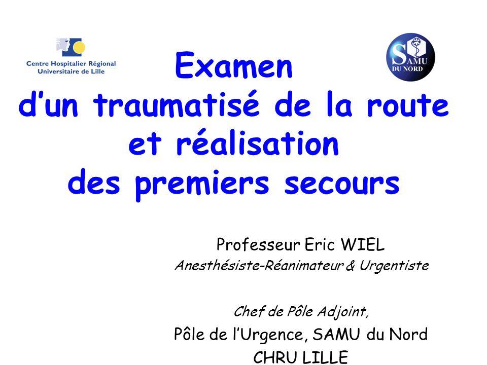 Examen dun traumatisé de la route et réalisation des premiers secours Professeur Eric WIEL Anesthésiste-Réanimateur & Urgentiste Dr Patrick MAURIAUCOU
