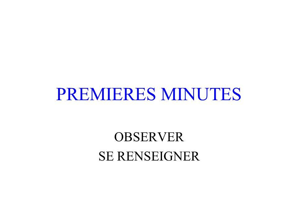 PREMIERES MINUTES OBSERVER SE RENSEIGNER