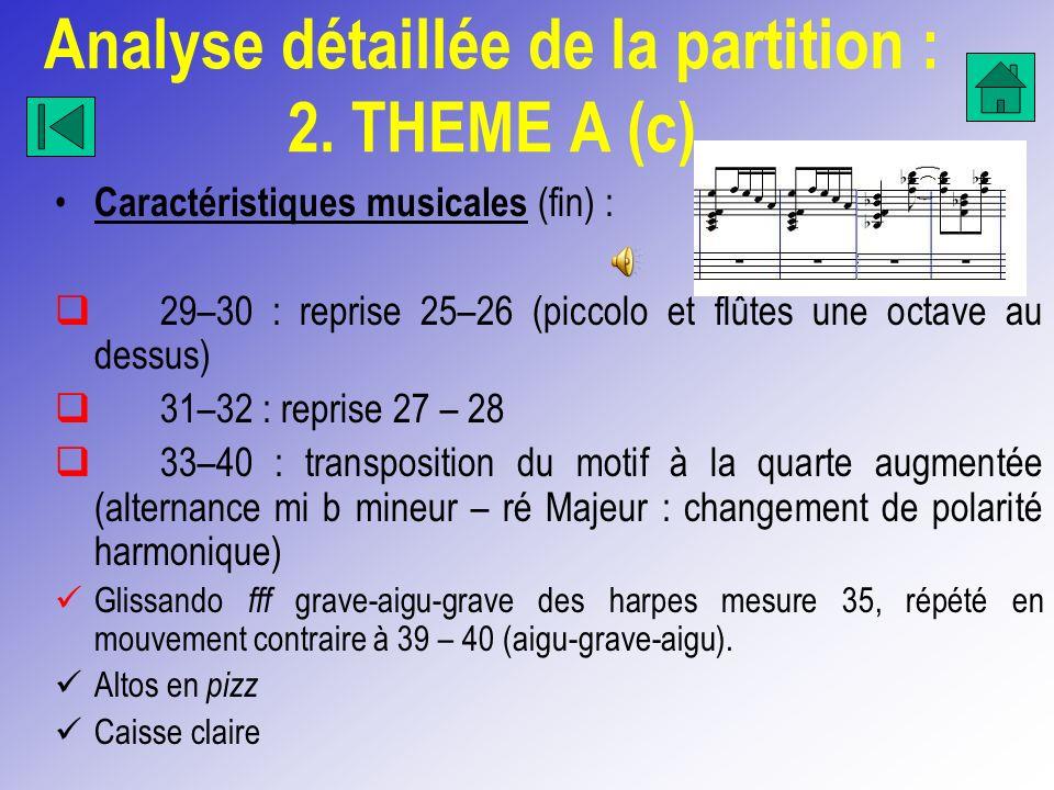 Analyse détaillée de la partition : 2. THEME A (c) Caractéristiques musicales (fin) : 29–30 : reprise 25–26 (piccolo et flûtes une octave au dessus) 3