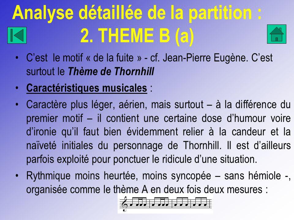 Analyse détaillée de la partition : 2. THEME B (a) Cest le motif « de la fuite » - cf. Jean-Pierre Eugène. Cest surtout le Thème de Thornhill Caractér