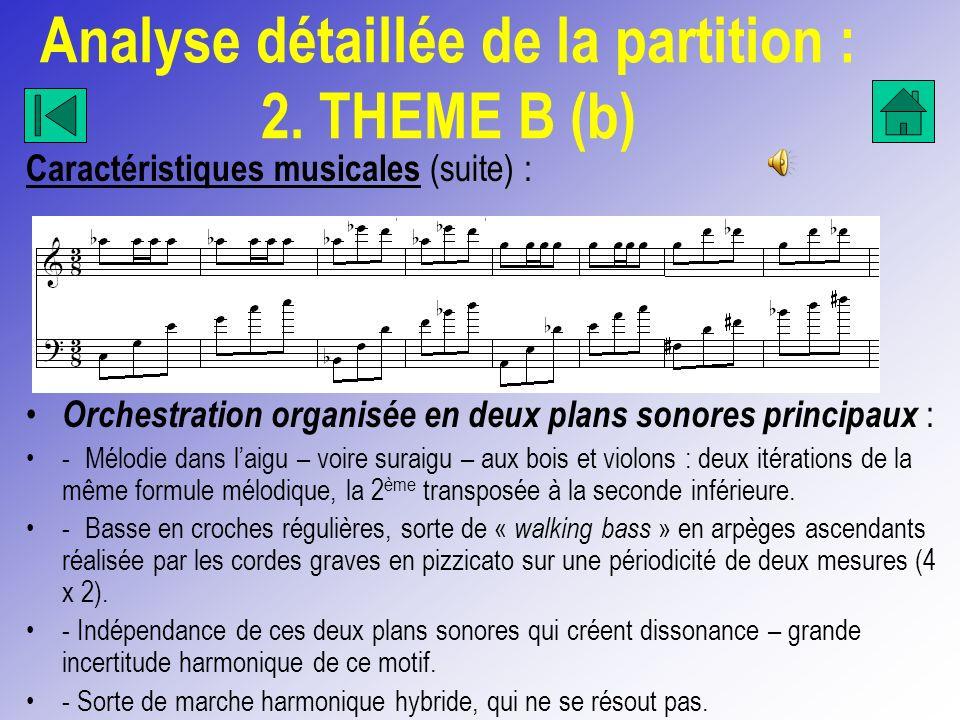 Analyse détaillée de la partition : 2. THEME B (b) Caractéristiques musicales (suite) : Orchestration organisée en deux plans sonores principaux : - M