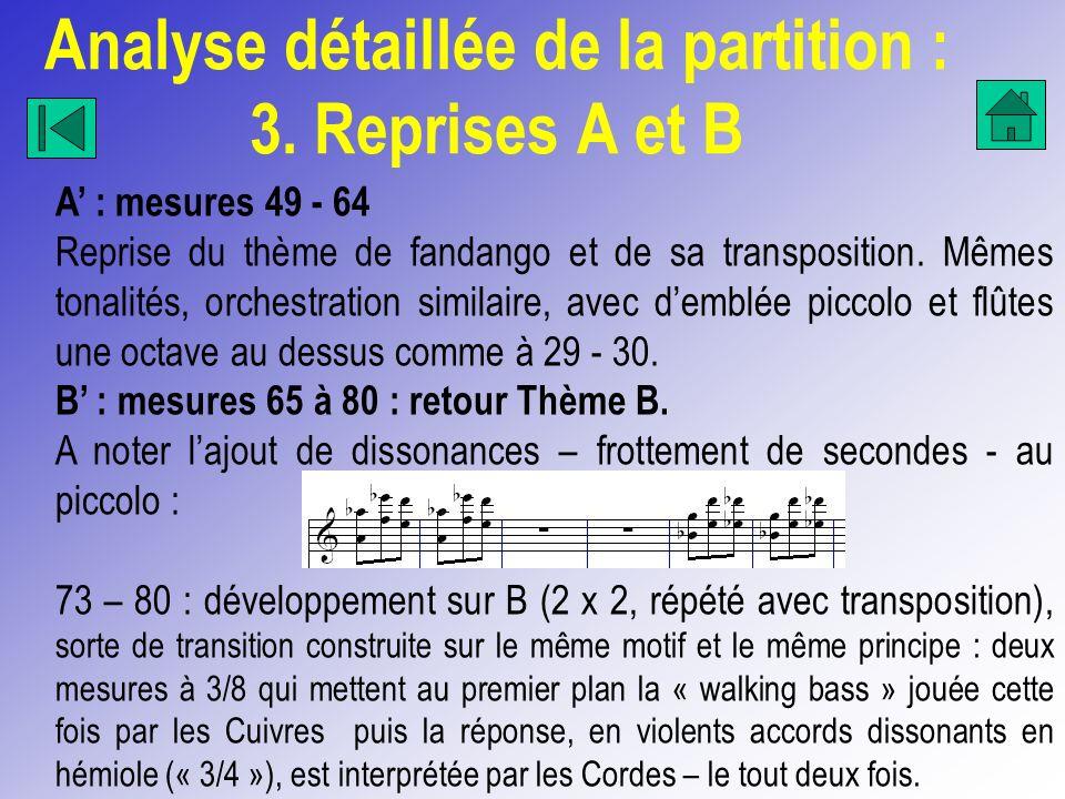 Analyse détaillée de la partition : 3. Reprises A et B A : mesures 49 - 64 Reprise du thème de fandango et de sa transposition. Mêmes tonalités, orche