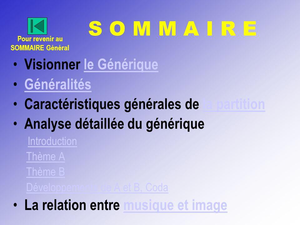 S O M M A I R E Visionner le Génériquele Générique Généralités Caractéristiques générales de la partitionla partition Analyse détaillée du générique I