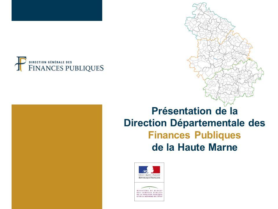 Présentation de la Direction Départementale des Finances Publiques de la Haute Marne