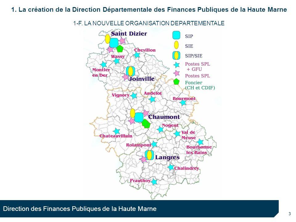 3 Direction des Finances Publiques de la Haute Marne 1-F. LA NOUVELLE ORGANISATION DEPARTEMENTALE 1. La création de la Direction Départementale des Fi