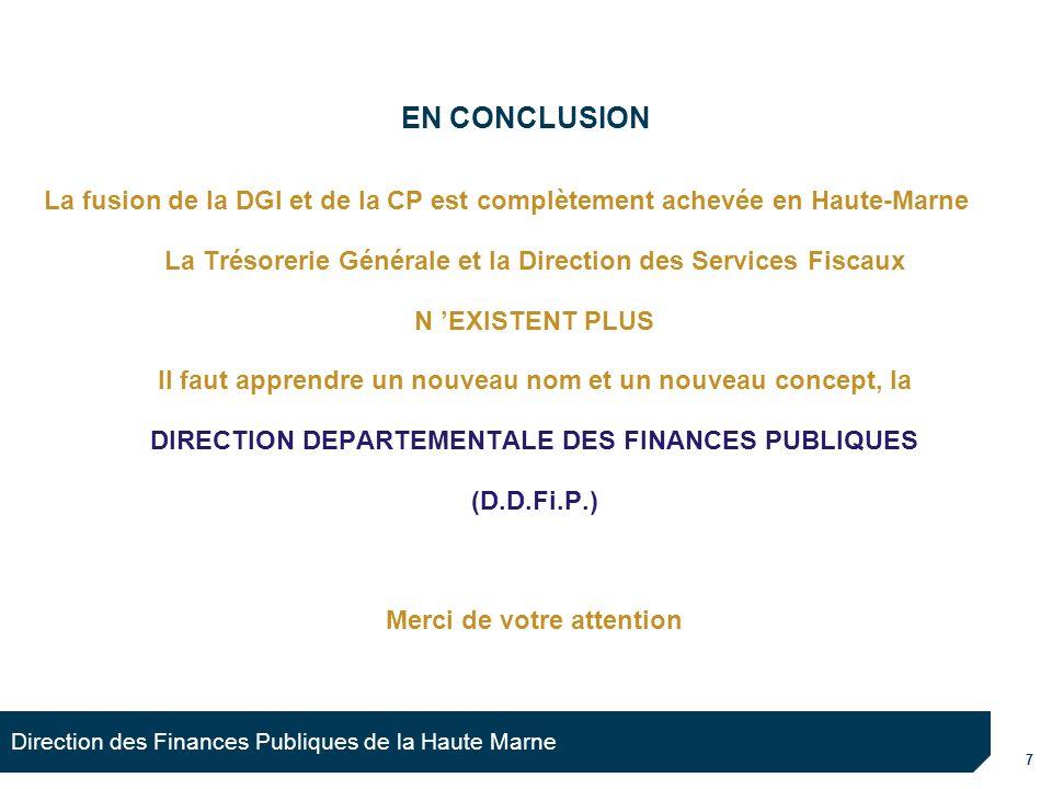 7 Direction des Finances Publiques de la Haute Marne EN CONCLUSION La fusion de la DGI et de la CP est complètement achevée en Haute-Marne La Trésorer