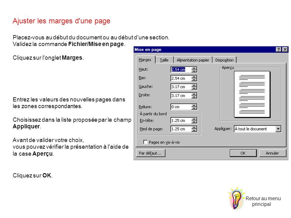 Ajuster les marges d'une page Placez-vous au début du document ou au début d'une section. Validez la commande Fichier/Mise en page. Cliquez sur l'ongl