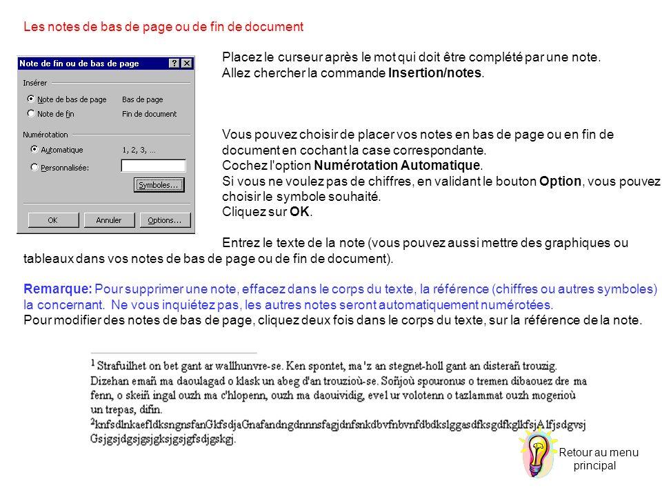 Les notes de bas de page ou de fin de document Placez le curseur après le mot qui doit être complété par une note. Allez chercher la commande Insertio