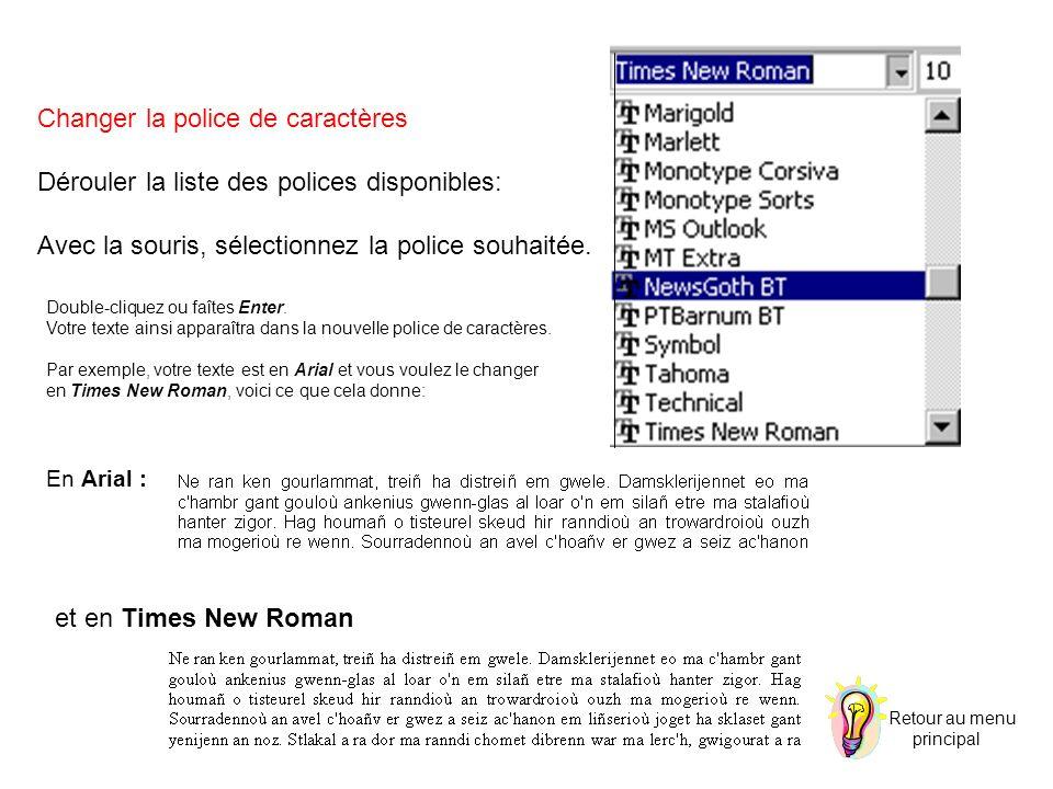 Changer la police de caractères Dérouler la liste des polices disponibles: Avec la souris, sélectionnez la police souhaitée. Double-cliquez ou faîtes