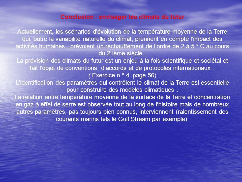 Conclusion : envisager les climats du futur Actuellement, les scénarios dévolution de la température moyenne de la Terre qui, outre la variabilité nat
