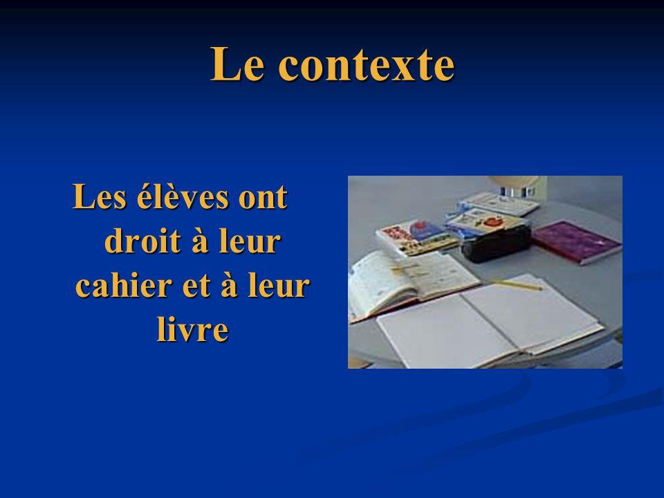 Le contexte Les élèves ont droit à leur cahier et à leur livre