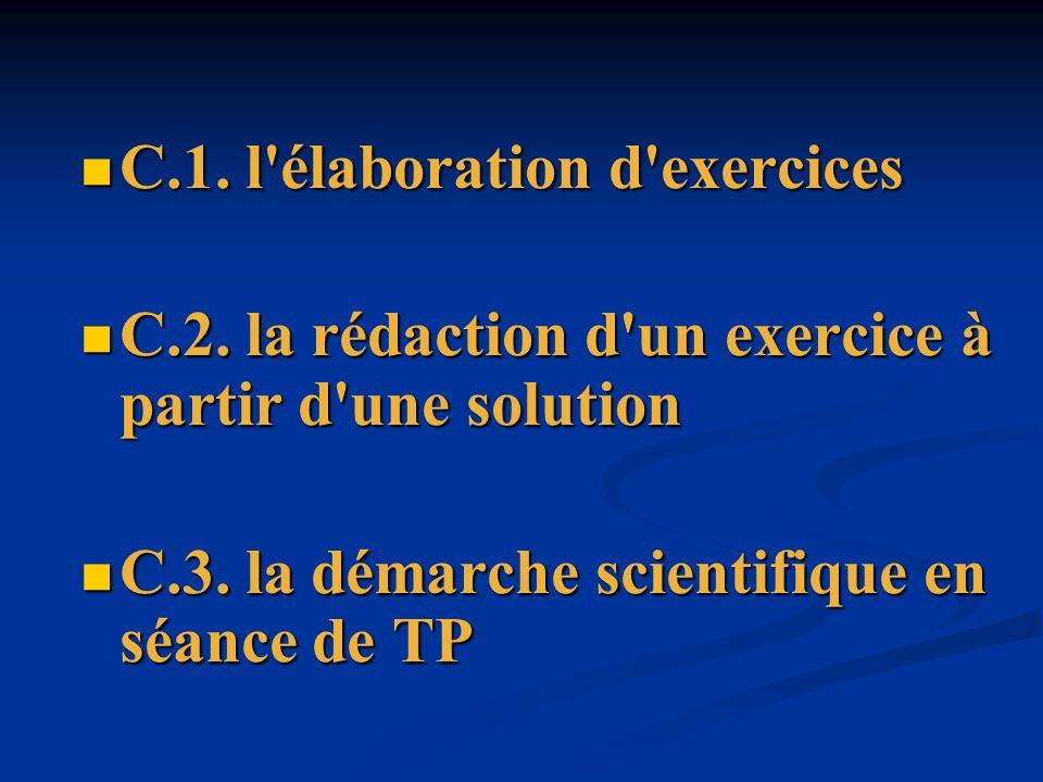 C.1. l'élaboration d'exercices C.1. l'élaboration d'exercices C.2. la rédaction d'un exercice à partir d'une solution C.2. la rédaction d'un exercice