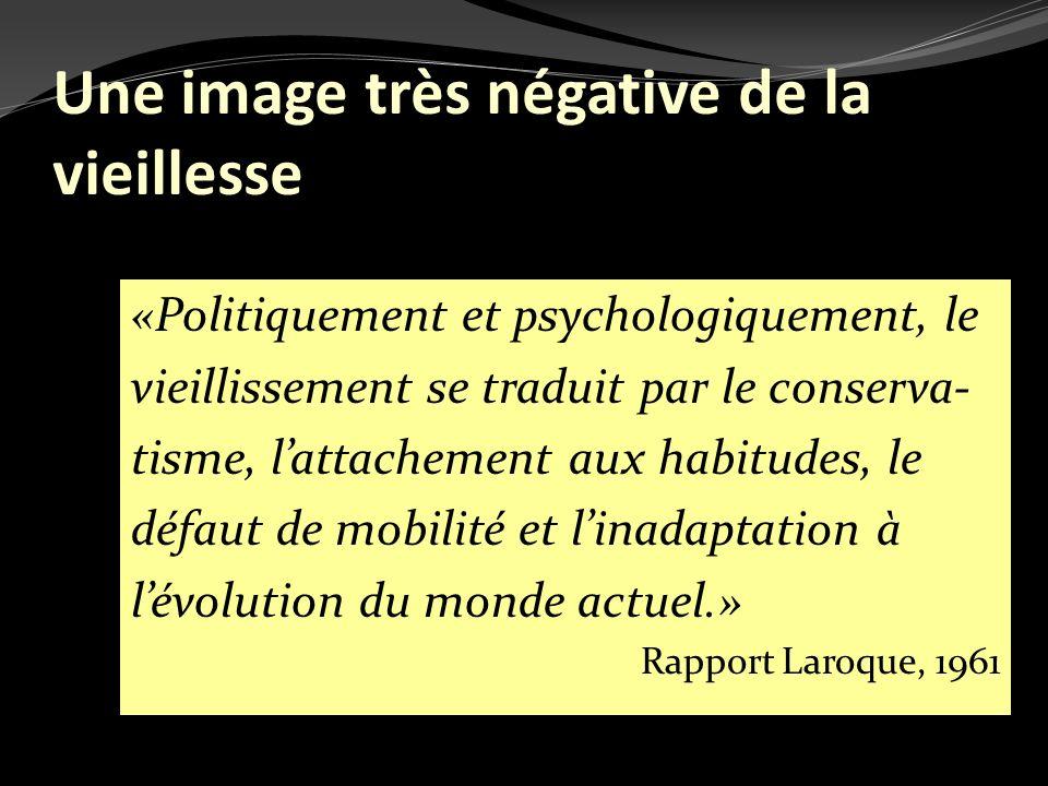 Une image très négative de la vieillesse «Politiquement et psychologiquement, le vieillissement se traduit par le conserva- tisme, lattachement aux ha