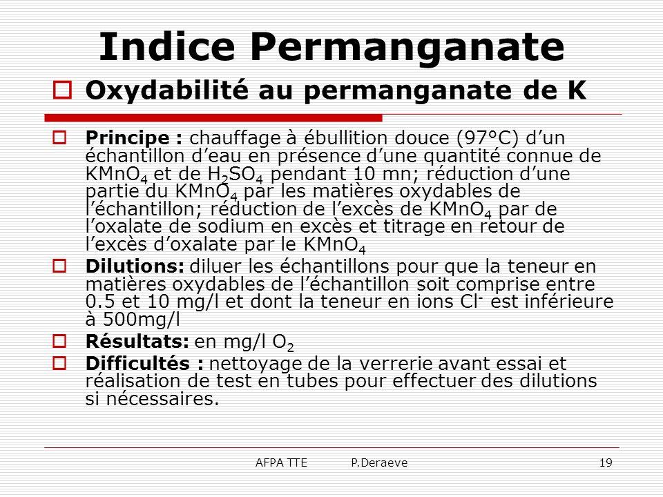 AFPA TTE P.Deraeve19 Indice Permanganate Oxydabilité au permanganate de K Principe : chauffage à ébullition douce (97°C) dun échantillon deau en prése