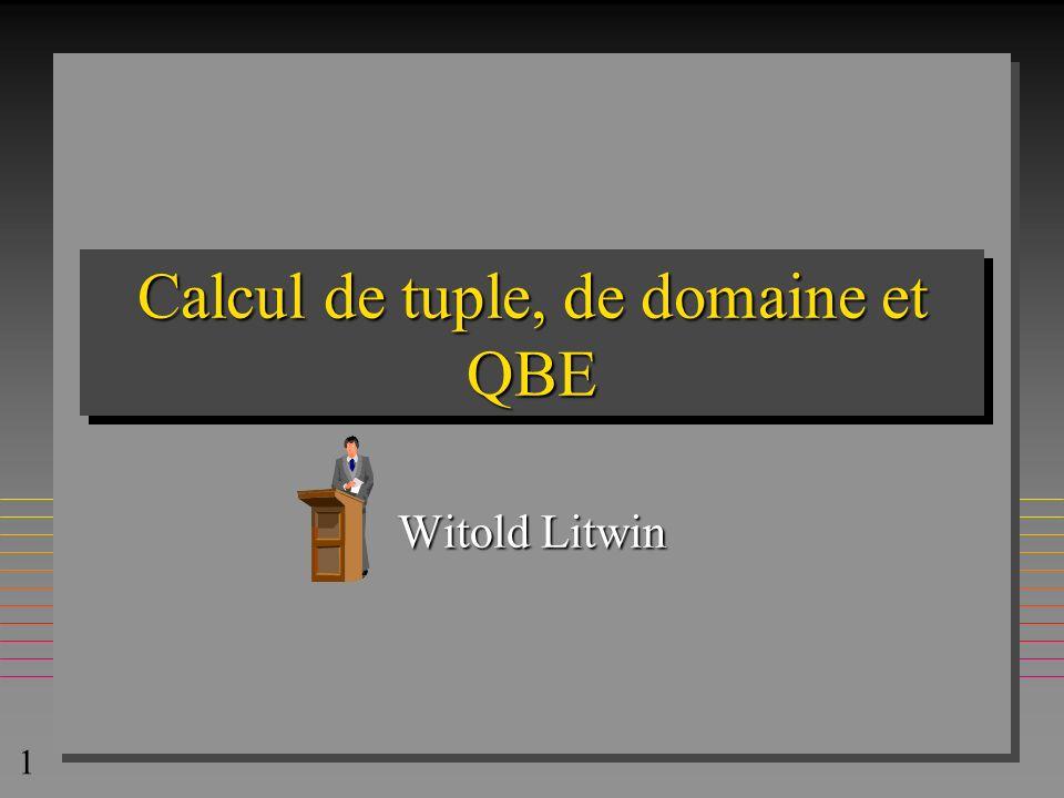 1 Calcul de tuple, de domaine et QBE Witold Litwin