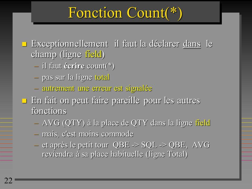 22 Fonction Count(*) n Exceptionnellement il faut la déclarer dans le champ (ligne field) –il faut écrire count(*) –pas sur la ligne total –autrement