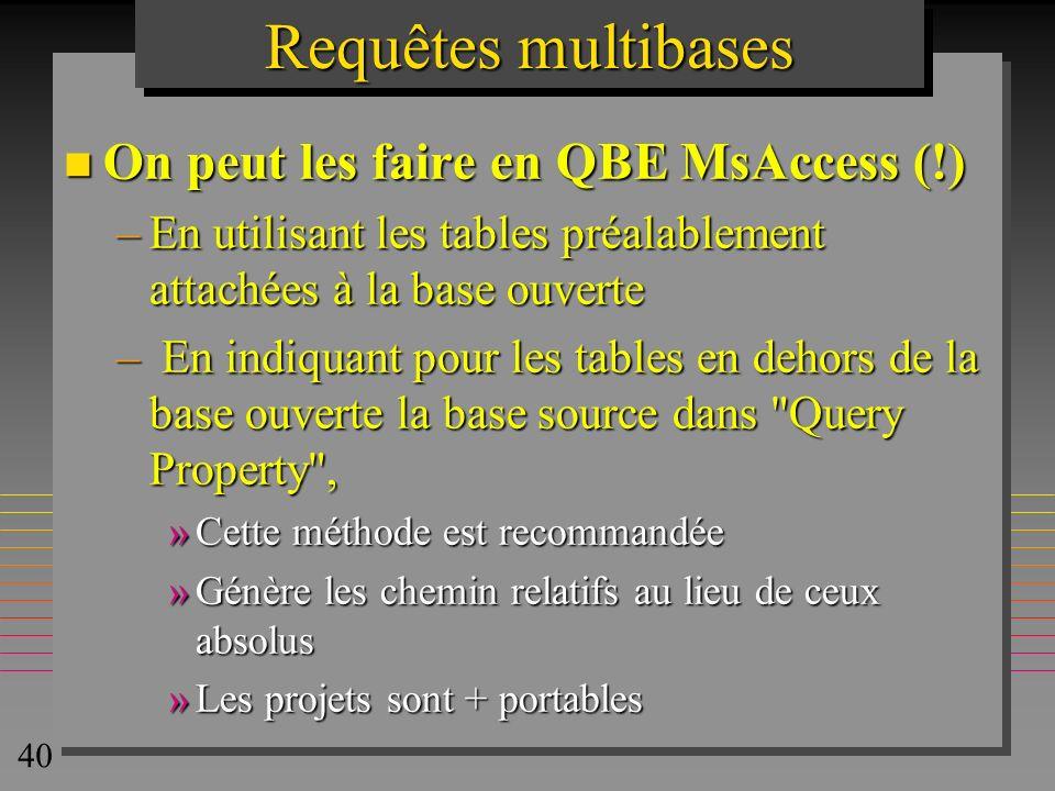 40 Requêtes multibases n On peut les faire en QBE MsAccess (!) –En utilisant les tables préalablement attachées à la base ouverte – En indiquant pour