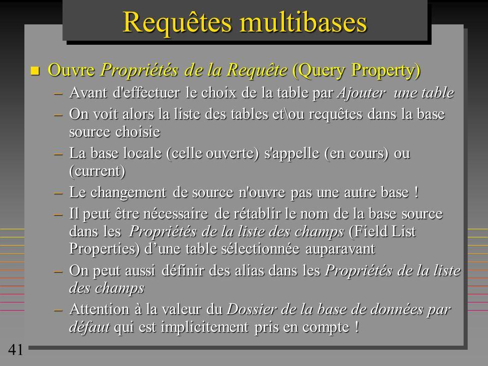 41 Requêtes multibases n Ouvre Propriétés de la Requête (Query Property) –Avant d'effectuer le choix de la table par Ajouter une table –On voit alors