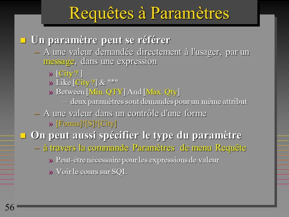 56 Requêtes à Paramètres n Un paramètre peut se référer –A une valeur demandée directement à l'usager, par un message, dans une expression »[City ? ]
