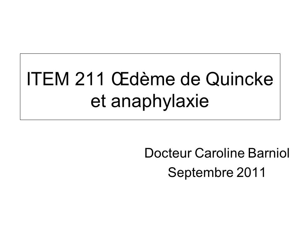 ITEM 211 Œdème de Quincke et anaphylaxie Docteur Caroline Barniol Septembre 2011